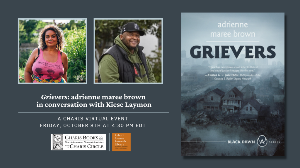"""[IMAGE DESCRIPTION: Split graphic featuring the cover of Grievers depicting a house with the Detroit cityscape in the background. To the left of the cover is a headshot of both adrienne and Kiese Laymon. Below the headshots read, """"Grievers: adrienne maree brown in conversation with Kiese Laymon. A Charis Virtual Event Friday, October 8th at 4:30pm EDT. At the bottom is the logos for Charis Books & more and Auburn Avenue Research Library.]"""