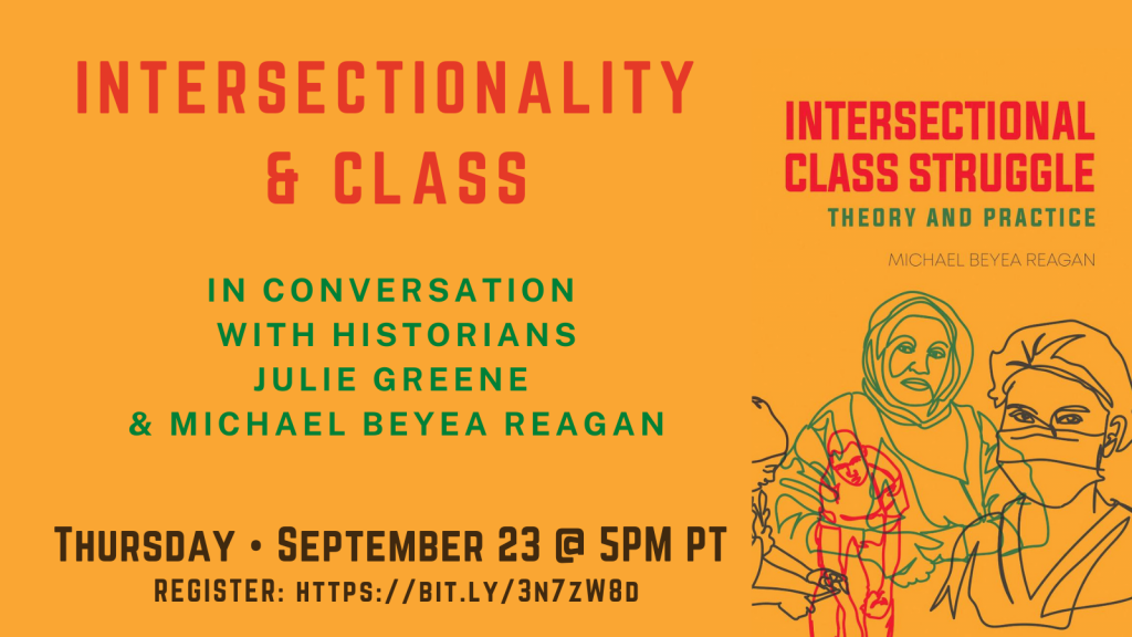 """A split graphic featuring the cover of Intersectional Class Struggle: Theory and Practice by Michael Beyea Reagan. Cover features line drawings of various workers. To the left of the cover reads from top to bottom, """"Intersectionality & Class in conversation with historians Julie Greene & Michael Beyea Reagan. Thursday September 23 @ 5PM PT Register: https://bit.ly/3N7ZW8D"""