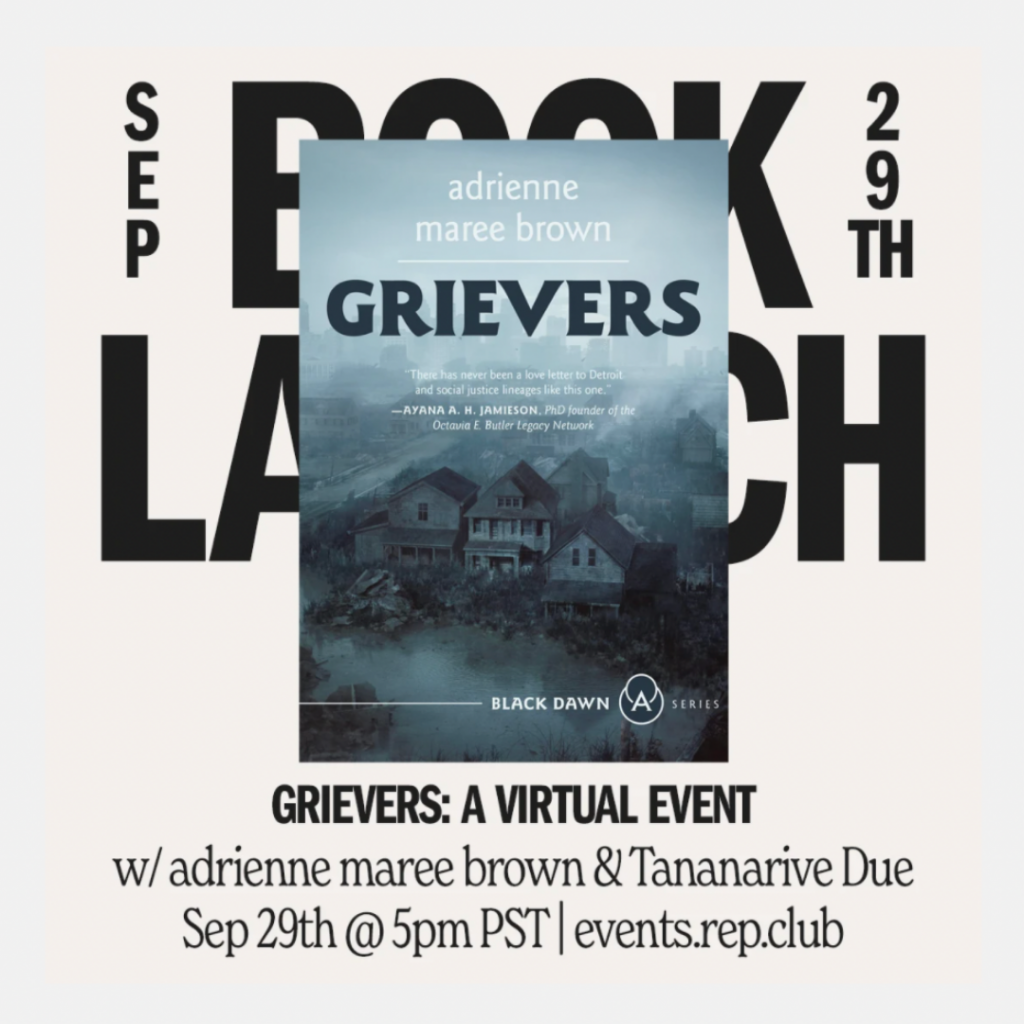 """[IMAGE DESCRIPTION: Graphic features the cover of Grievers depicting a house with the city of Detroit in the background. Behind the cover reads, """"Book Launch September 29th"""" Below the graphic reads, """"Grievers: A Virtual Event w/ adrienne maree brown & Tananarive Due Sep 29th @ 5pm PST 